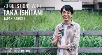 20 QUESTIONS WITH TAKA ISHITANI, JAPAN BARISTA