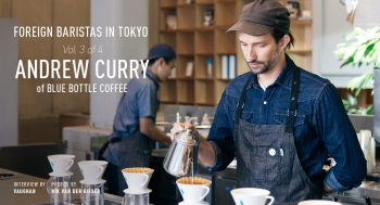 FOREIGN BARISTAS IN TOKYO. VOLUME 3 of 4 ANDREW CURRY of BLUE BOTTLE COFFEE