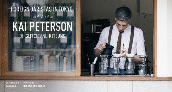 FOREIGN BARISTAS IN TOKYO. VOLUME 4 of 4 KAI PETERSON of GLITCH & KITSUNE